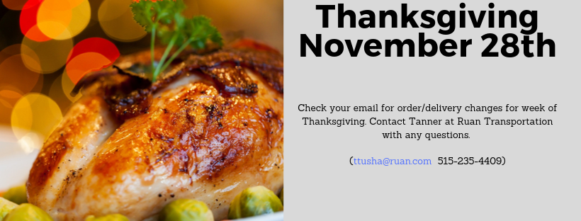 Thanks Giving Banner for Holiday Schedule; check your email for order/delivery changes for week of thanksgiving. contact tanner at ruan transportation with any questions. ttusha@ruan.com or call 5152354409